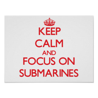 Keep Calm and focus on Submarines Poster