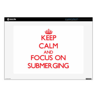 "Keep Calm and focus on Submerging 15"" Laptop Skin"