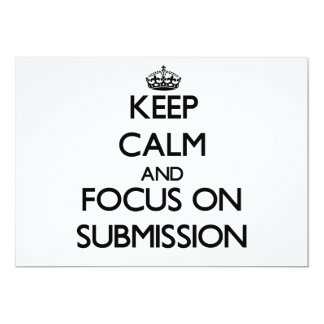 """Keep Calm and focus on Submission 5"""" X 7"""" Invitation Card"""
