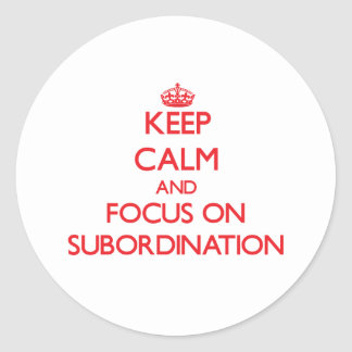 Keep Calm and focus on Subordination Classic Round Sticker