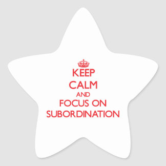 Keep Calm and focus on Subordination Star Sticker