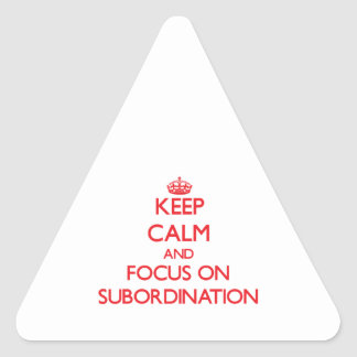 Keep Calm and focus on Subordination Triangle Sticker