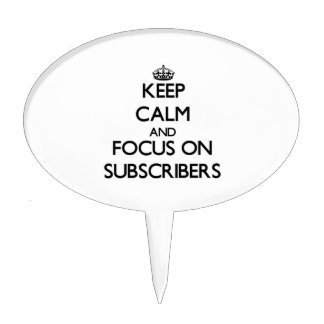 Keep Calm and focus on Subscribers Cake Toppers