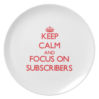 Keep Calm and focus on Subscribers Dinner Plate