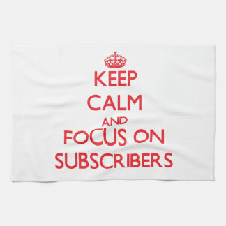 Keep Calm and focus on Subscribers Kitchen Towel