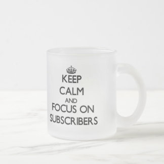 Keep Calm and focus on Subscribers Coffee Mugs