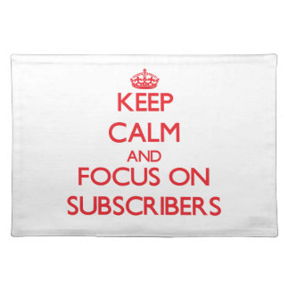 Keep Calm and focus on Subscribers Place Mats