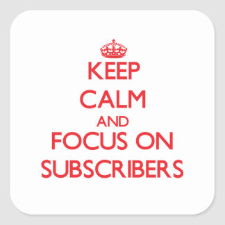 Keep Calm and focus on Subscribers Sticker