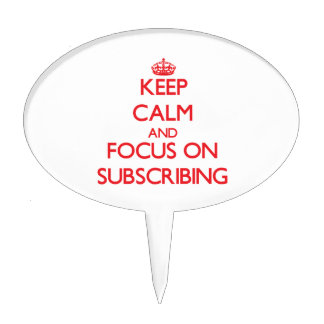 Keep Calm and focus on Subscribing Cake Toppers