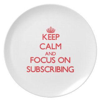 Keep Calm and focus on Subscribing Party Plate