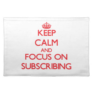 Keep Calm and focus on Subscribing Placemats
