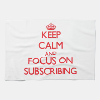 Keep Calm and focus on Subscribing Towels