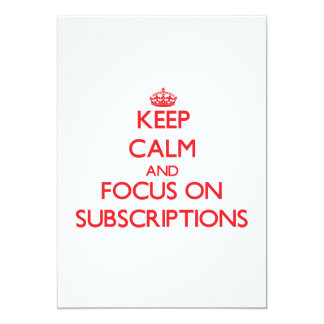 Keep Calm and focus on Subscriptions 5x7 Paper Invitation Card