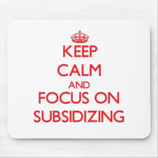 Keep Calm and focus on Subsidizing Mouse Pad