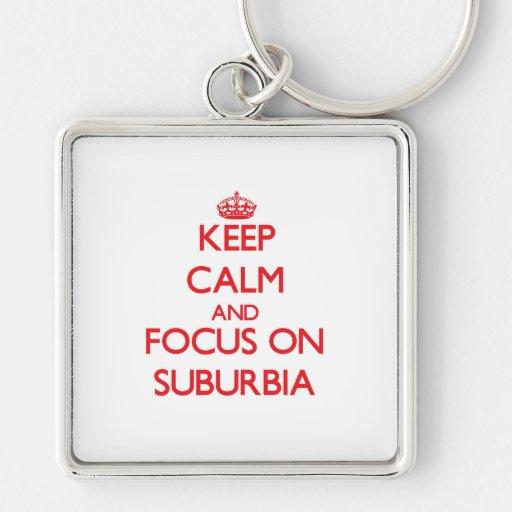 Keep Calm and focus on Suburbia Key Chains