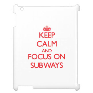 Keep Calm and focus on Subways Cover For The iPad