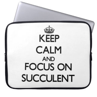 Keep Calm and focus on Succulent Laptop Sleeves