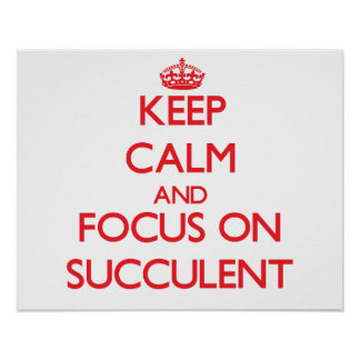 Keep Calm and focus on Succulent Print
