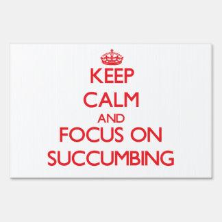Keep Calm and focus on Succumbing Yard Sign