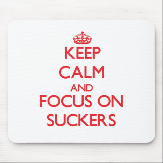Keep Calm and focus on Suckers Mouse Pad