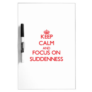 Keep Calm and focus on Suddenness Dry Erase Whiteboards