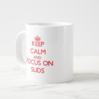 Keep Calm and focus on Suds Extra Large Mugs