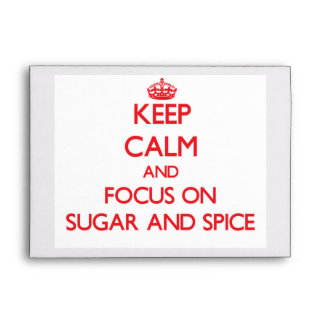 Keep Calm and focus on Sugar And Spice Envelopes