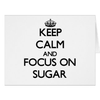 Keep Calm and focus on Sugar Large Greeting Card