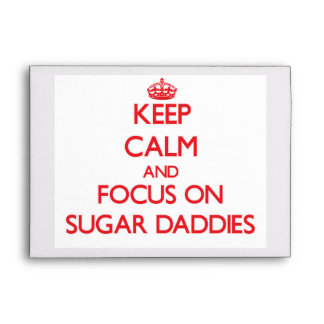 Keep Calm and focus on Sugar Daddies Envelopes