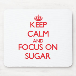 Keep Calm and focus on Sugar Mouse Pad