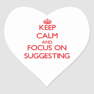 Keep Calm and focus on Suggesting Heart Sticker