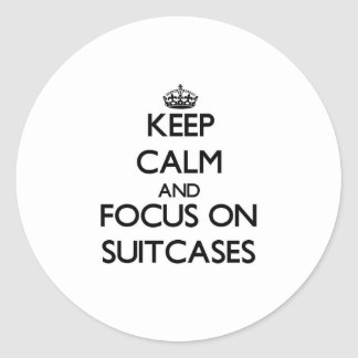 Keep Calm and focus on Suitcases Round Sticker