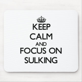 Keep Calm and focus on Sulking Mousepad