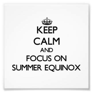 Keep Calm and focus on SUMMER EQUINOX Art Photo