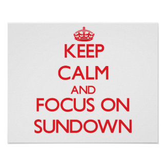 Keep Calm and focus on Sundown Print