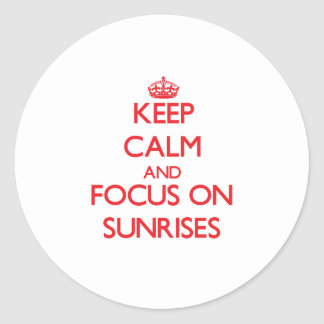 Keep Calm and focus on Sunrises Round Sticker