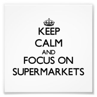 Keep Calm and focus on Supermarkets Photograph