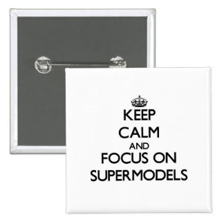 Keep Calm and focus on Supermodels Pinback Buttons