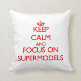 Keep Calm and focus on Supermodels Pillow