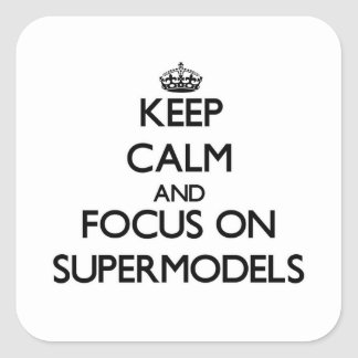 Keep Calm and focus on Supermodels Square Sticker