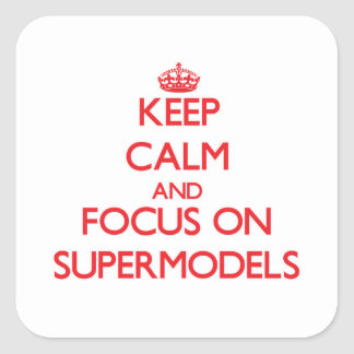 Keep Calm and focus on Supermodels Square Stickers