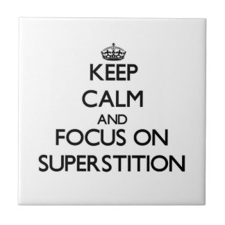 Keep Calm and focus on Superstition Tiles