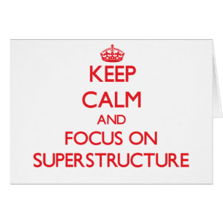 Keep Calm and focus on Superstructure Cards