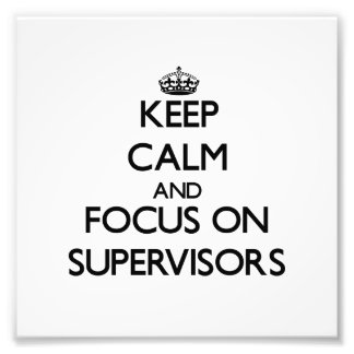Keep Calm and focus on Supervisors Photographic Print