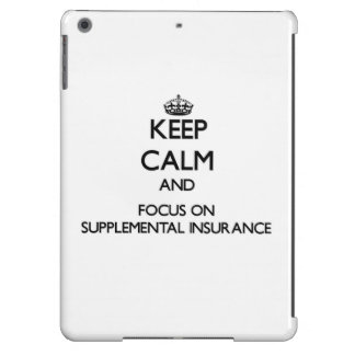 Keep Calm and focus on Supplemental Insurance Case For iPad Air