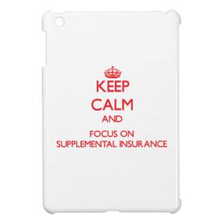 Keep Calm and focus on Supplemental Insurance iPad Mini Case