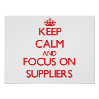 Keep Calm and focus on Suppliers Poster