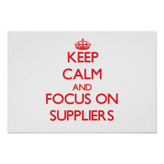 Keep Calm and focus on Suppliers Posters