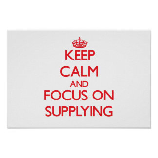 Keep Calm and focus on Supplying Posters