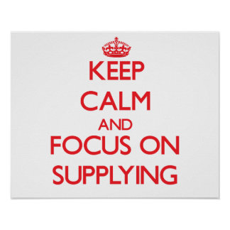 Keep Calm and focus on Supplying Poster